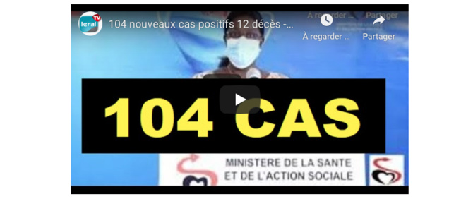 VIDEO - 104 nouveaux cas positifs, 12 décès, 23 guéris: Point de la situation du 06 mai 2020