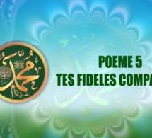 Poème sur le Prophète (PSL) 5- TES FIDÈLES COMPAGNONS Auteur Mohamed Abdallah THIAM Pdt Fondation-keur Rassoul