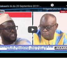 Jakaarlo bi du 20 Septembre 2019 : Affaire 94 milliards, suite et pas fin Sonko-Mamour dos a dos